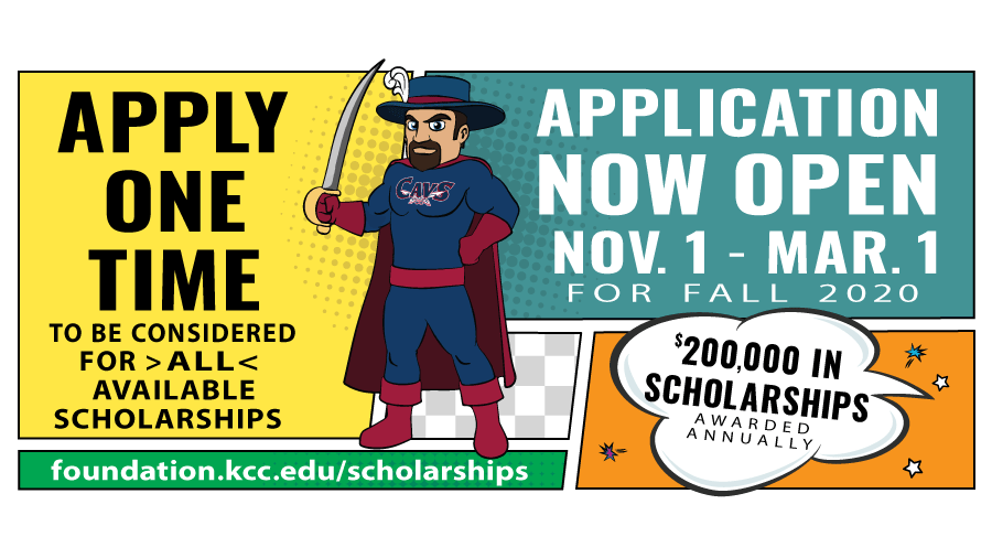 The Scholarship application is now open. Application is open November 1 to March 1 for Fall 2020. Apply one time to be considered for all available scholarships at foundation.kcc.edu/scholarships. $200,000 in scholarships is awarded annually.